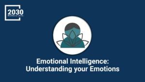 Emotional Intelligence: Understanding your Emotions