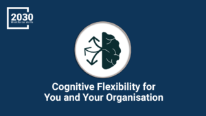 Cognitive Flexibility For You and Your Organisation